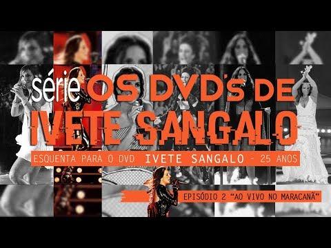 Série Os DVDs de Ivete Sangalo - Ep 2 - Ao Vivo No Maracanã