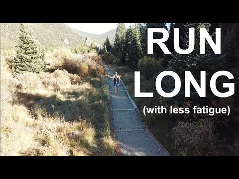 How to Run Long (with less fatigue!)