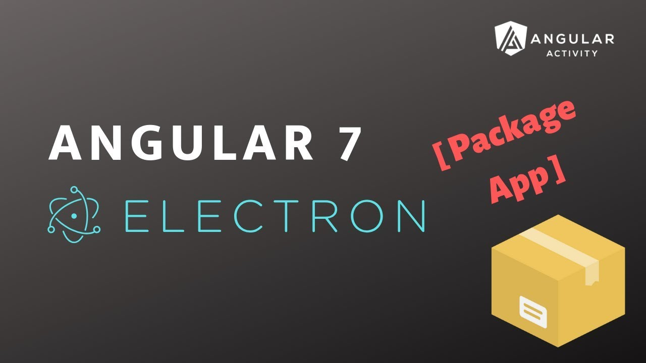 Angular 7 - Electron | Package App
