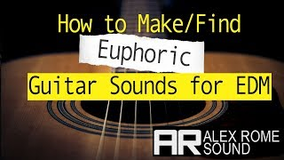 How to Make/Find Euphoric Guitar Sounds for EDM
