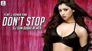 Don't Stop (Remix) | Flint J Feat  Kuwar Virk | DJ Sun Dubai