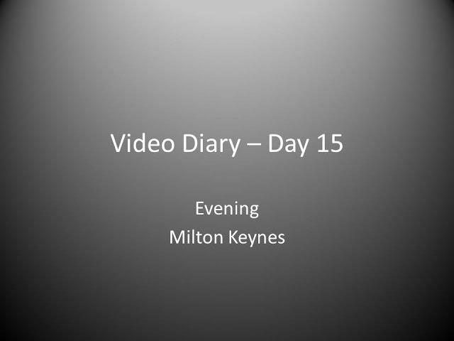 Day 15 Evening : Milton Keynes