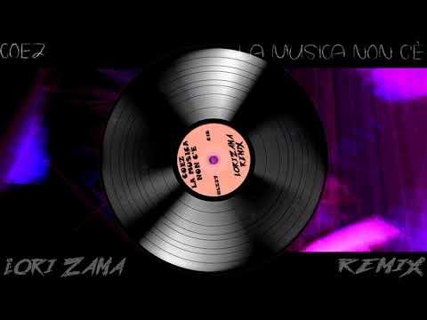 Coez - La Musica Non C'è (Lori Zama Remix)