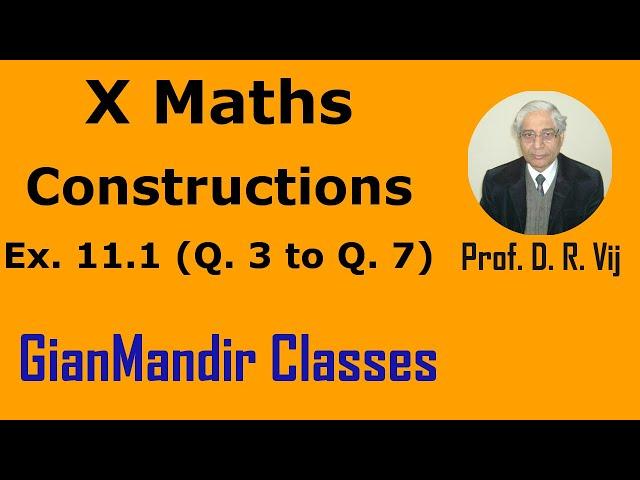 X Maths - Constructions  - Ex. 11.1, Qns 3 to 7 by Sumit Sir
