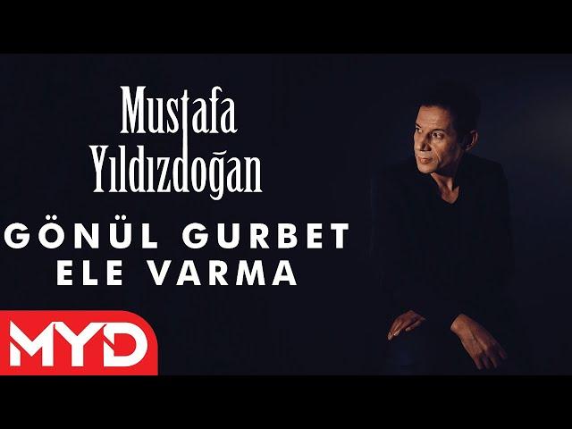 Mustafa Yıldızdoğan - Gönül Gurbet Ele Varma