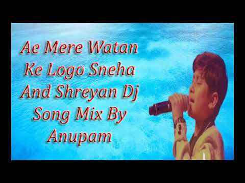 Ae Mere Watan Ke Sneha And Shreyan Dj Song Mix By Anupam