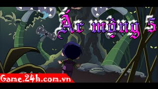 Game ác mộng 5 - Video hướng dẫn chơi game 24h