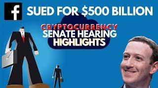 HIGHLIGHTS: Libra's Senate Hearing. Facebook Sued for $500 Billion! Bitcoin & Crypto News