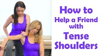 Tense Shoulders? Neck Pain? How to Help a Friend with Simple Tecniques, At Home Pain Relief