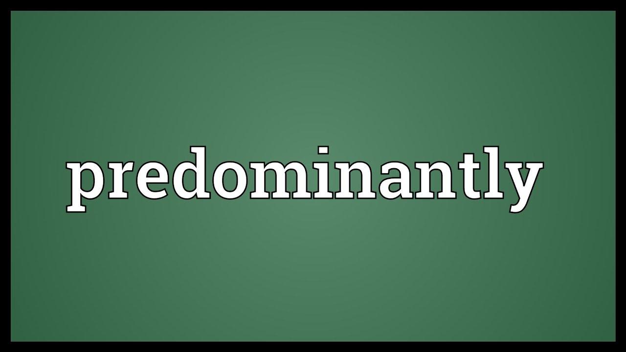 Predominantly