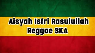 Download lagu Aisyah Istri Rasulullah Reggae SKA Lirik