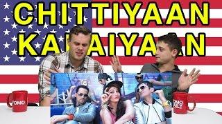 """Americans React To """"Chittiyaan Kalaiyaan"""""""