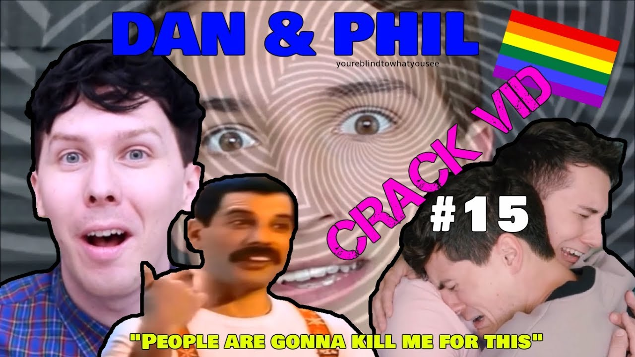 Dan & Phil - CRACK VID #15 (People are gonna kill me for this)