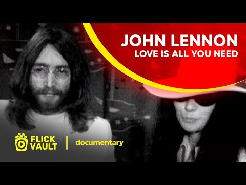 John Lennon Love Is All You Need Full Movie Flick Vault Youtube