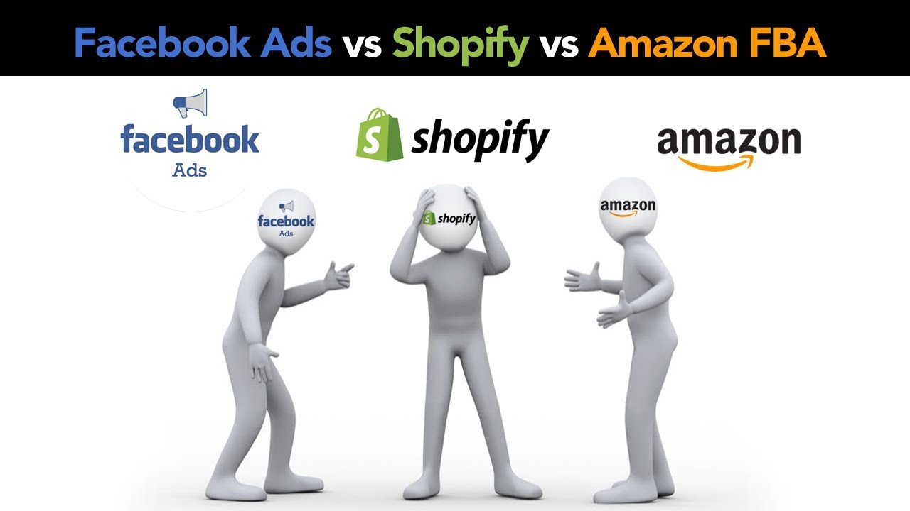 Amazon FBA vs Shopify Dropshipping vs Facebook Ads | Which is the Best PLUS  Where to Start in 2019!