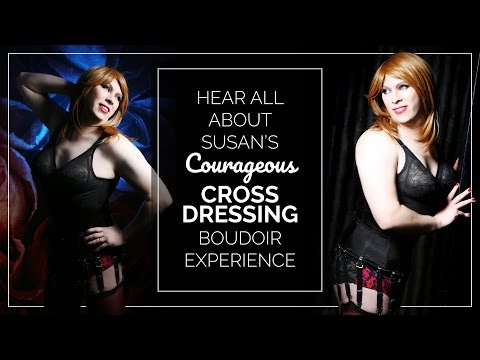 Susan's Courageous Cross Dressing Boudoir Experience