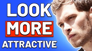 5 Ways To INSTANTLY Look MORE ATTRACTIVE | How to Be More Attractive & Be Better Looking