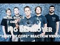 """watch he video of PIG DESTROYER """"Army of Cops"""" Reaction Video 
