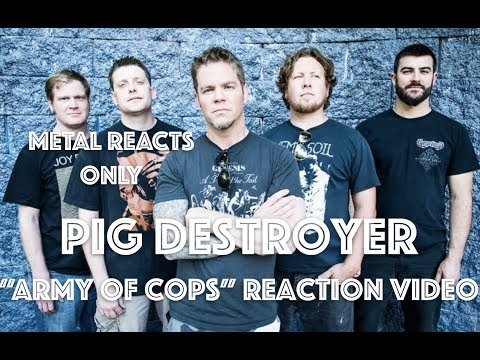 "PIG DESTROYER ""Army of Cops"" Reaction Video 