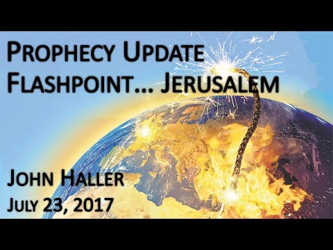 "2017 07 23 John Haller's Prophecy Update- ""Flashpoint Jerusalem"""