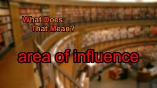 What does area of influence mean?