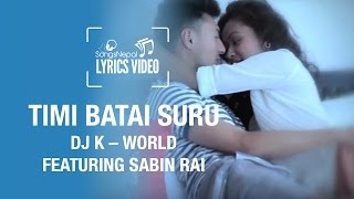 Timi Batai Suru - DJ K-World ft. Sabin Rai - Lyrics Video | Nepali Club Pop Song