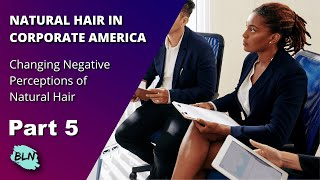 Natural Hair in Corporate America Part 5:  Why is Natural Hair even an Issue