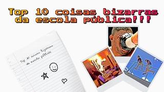 TOP 10 COISAS BIZARRAS QUE VOCÊ ENCONTRA NA ESCOLA PÚBLICA!!!