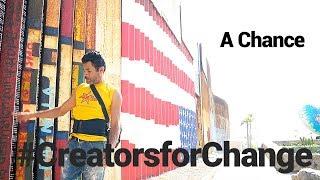 A Chance |  #CreatorsforChange
