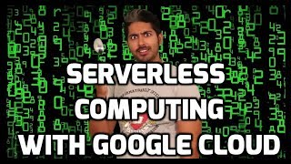 Serverless Computing with Google Cloud