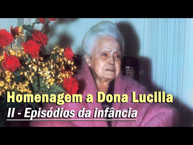 Homenagem pelo aniversário natalício de Dona Lucilia: III - Episódios da infância