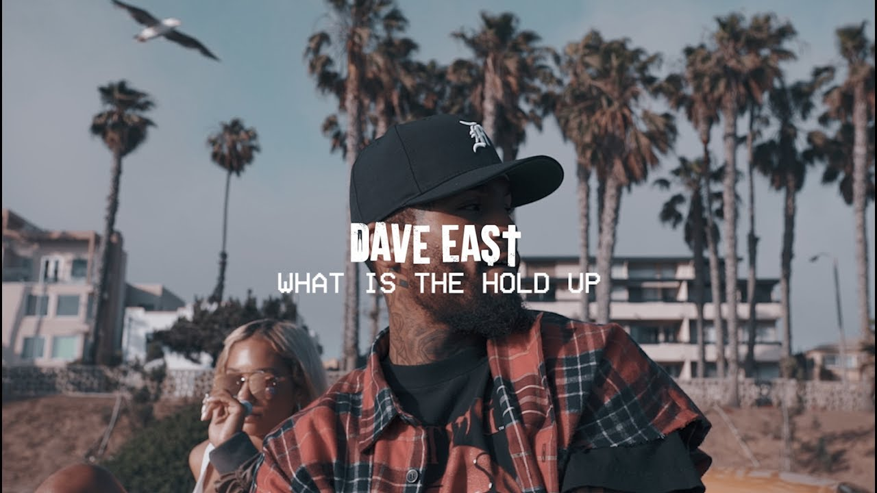 Dave east what is the hold up official video