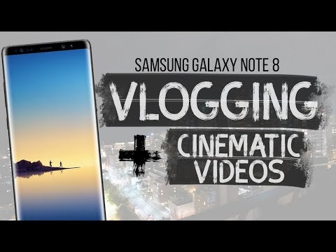 Samsung Note 8 | VLOGGING and Creating Cinematic Videos