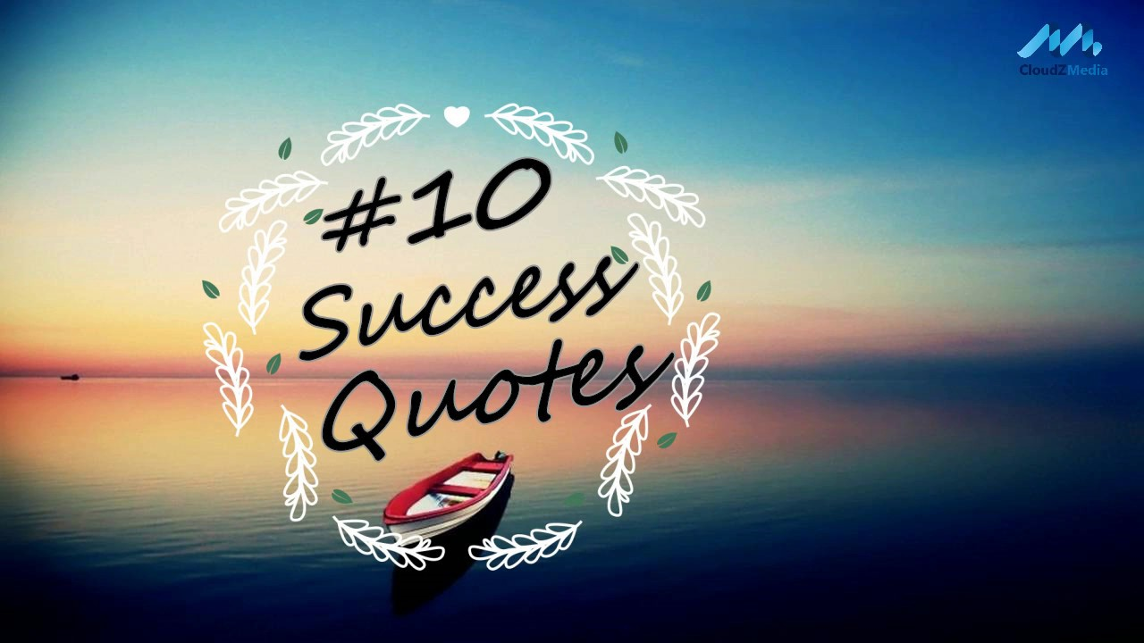 Inspiring Quotes On Life And Success 10 Quotes For Success Top 10 Thought For Success Life
