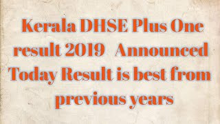 Kerala DHSE Plus One result out 2019    Kerala 11th result announced