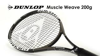 Dunlop Muscle Weave 200g Racquet Review