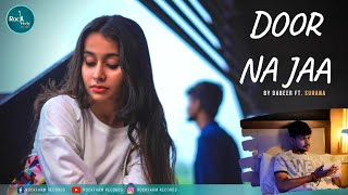 Door Na Jaa -  Dabeer ft. Suhana | Official Music Video | Rockfarm