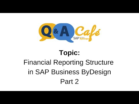 Q&A Café: Financial Reporting Structure in SAP Business ByDesign - Part 2