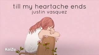 // justin vasquez - till my heartache end // lyrics