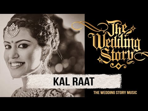 Kal Raat - Original song by THE WEDDING STORY sung by Dilpreet Bhatia & Harjot K Dhillon