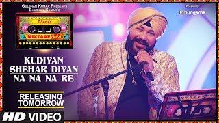 T-Series Mixtape Punjabi: Kudiyaan Shehar Diyaan/Na Na Na Re   Releasing Tomorrow   Daler Mehndi