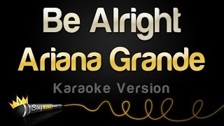 Ariana Grande - Be Alright (Karaoke Version)