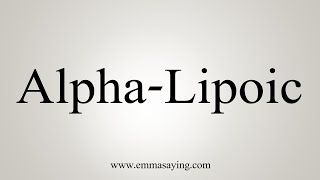 How To Say Alpha-Lipoic