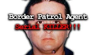 Serial Killer Border Patrol Agent!!!