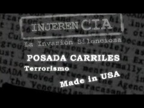 InjereCIA La invasion silenciosa Posada Carriles Terrorismo Made in USA. part1.