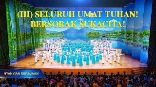 Lagu Rohani Kristen | Nyanyian Kerajaan(III)Seluruh Umat Tuhan! Bersorak Sukacita!