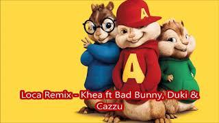 Loca  Khea Ft Bad Bunny, Duki & Cazzu - Alvin Y Las Ardillas