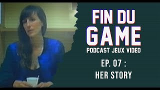 Fin Du Game - Episode 7 - Her Story