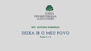 Deixa ir o meu povo | Ex 5.1-5 | Rev. Estevão Domingos (IPJaguaribe)