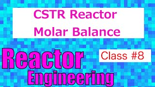Continuous Stirred Tank Reactor (CSTR) Molar Balance Equation // Reactor Engineering - Class 8